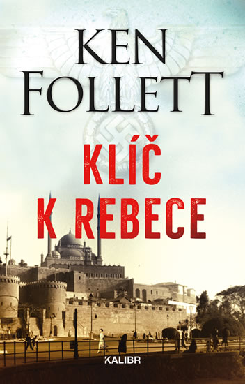 Klíč k Rebece                           , Follett, Ken, 1949-