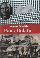 Pán z Bolatic, Scholtis, August, 1901-1969